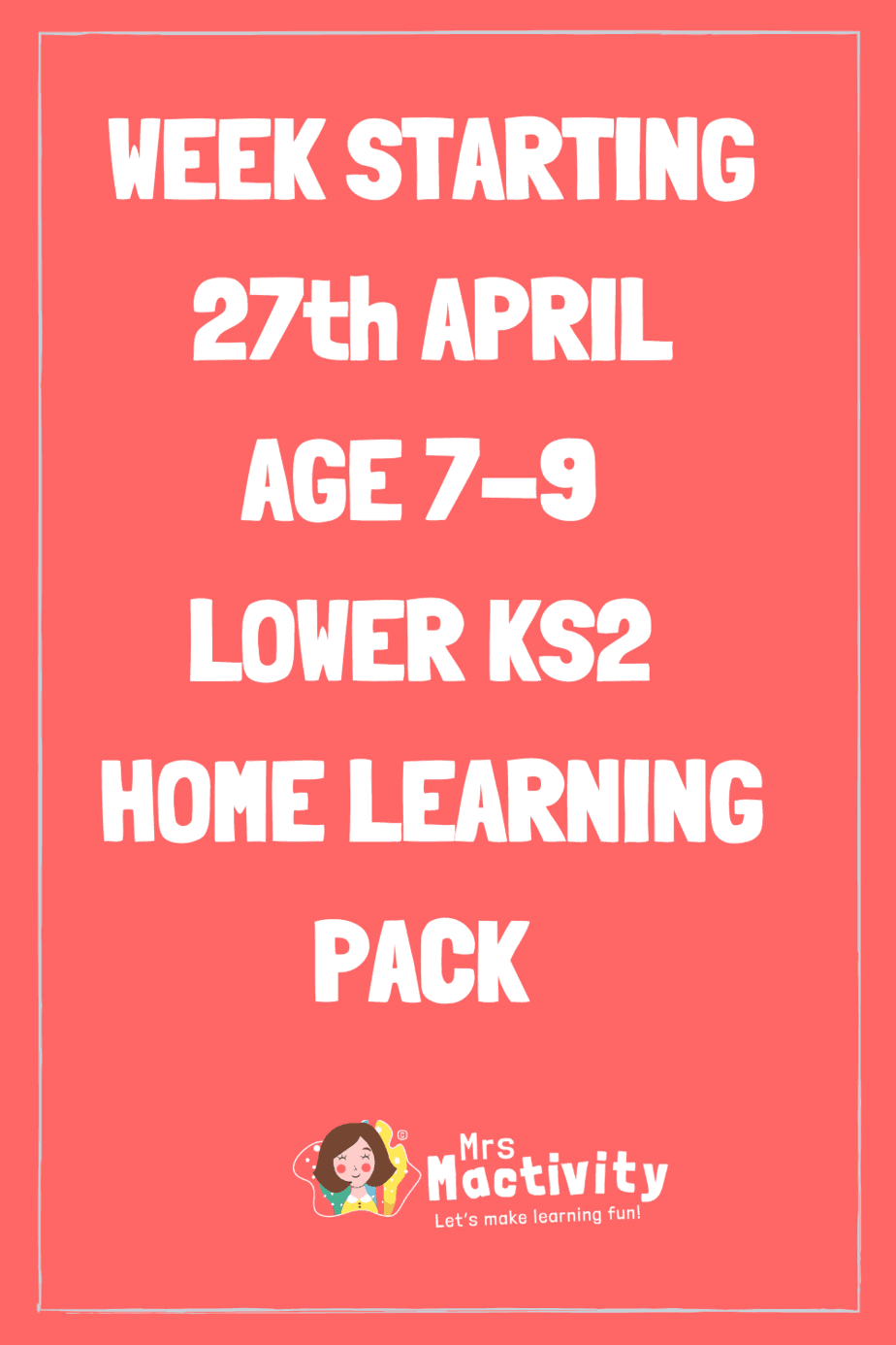 27th April Lower Key Stage (Age 7-9) Weekly Home Learning Pack