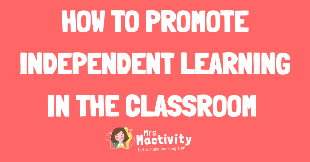 how to promote independent learning in the classroom