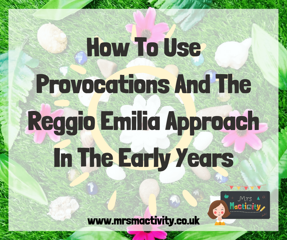How to Use Provocations and the Reggio Emilia approach in the Early Years